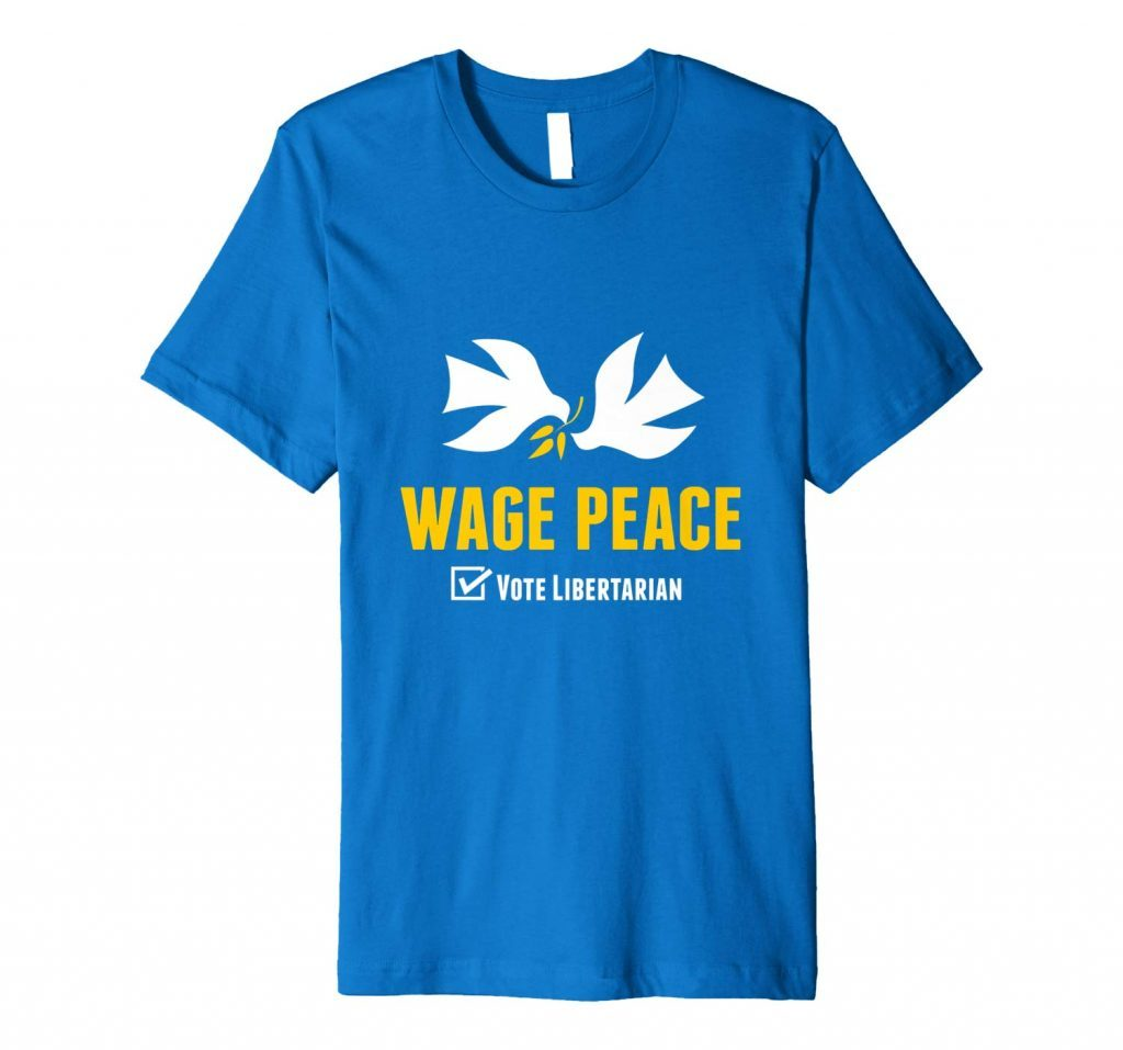 Wage Peace - Vote Libertarian